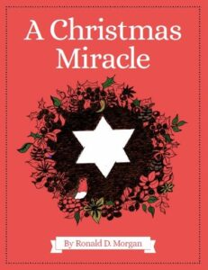 A Christmas Miracle by Ronald D. Morgan. Children's story literature.