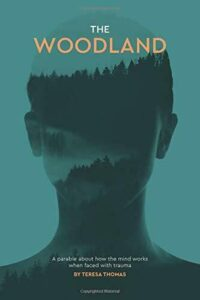 The Woodland by Theresa Thomas. A parable about how the mind works when faced with trauma.